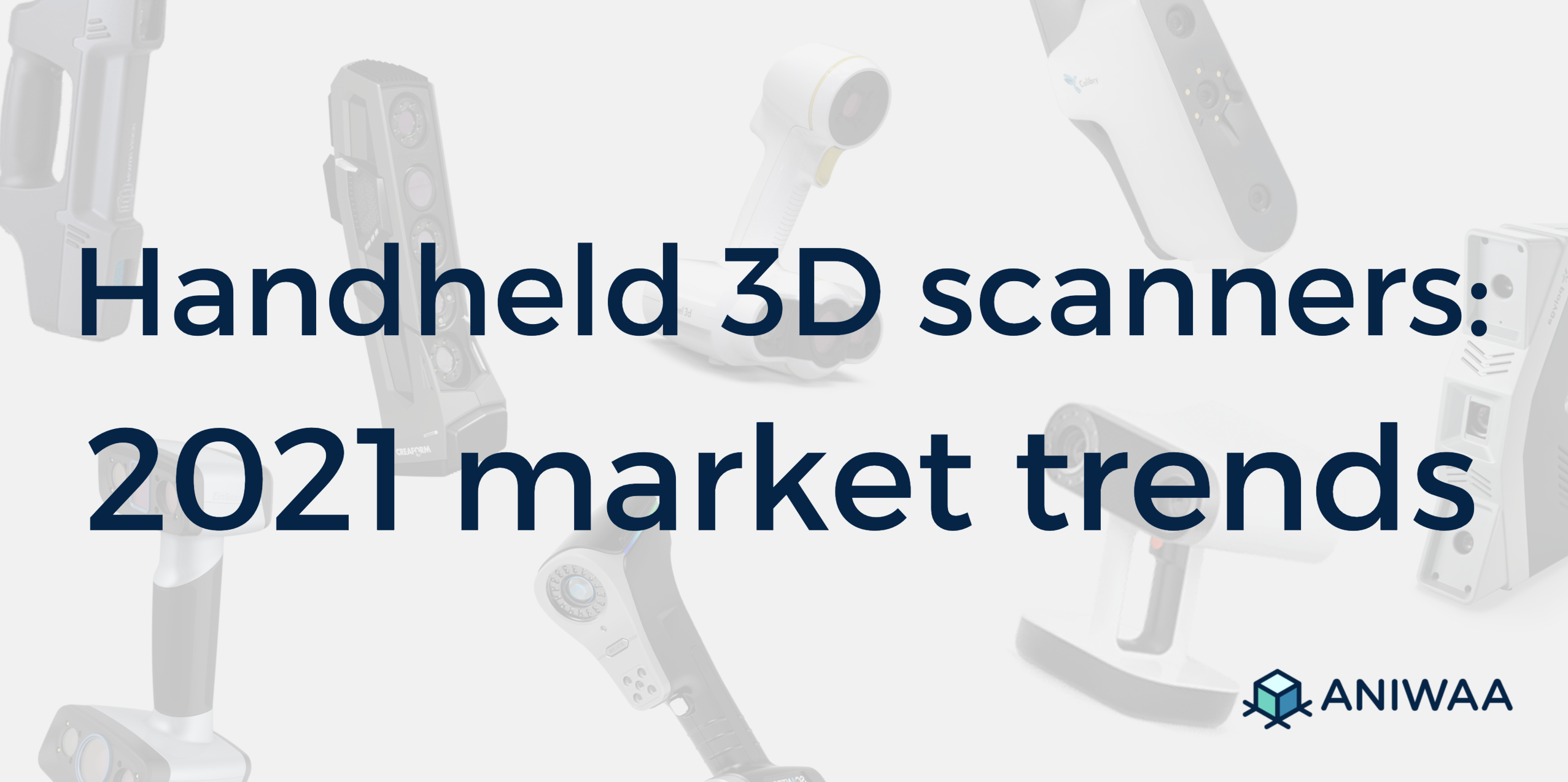 Updating our 2021 handheld 3D scanners buyer's guide: key takeaways and market insights